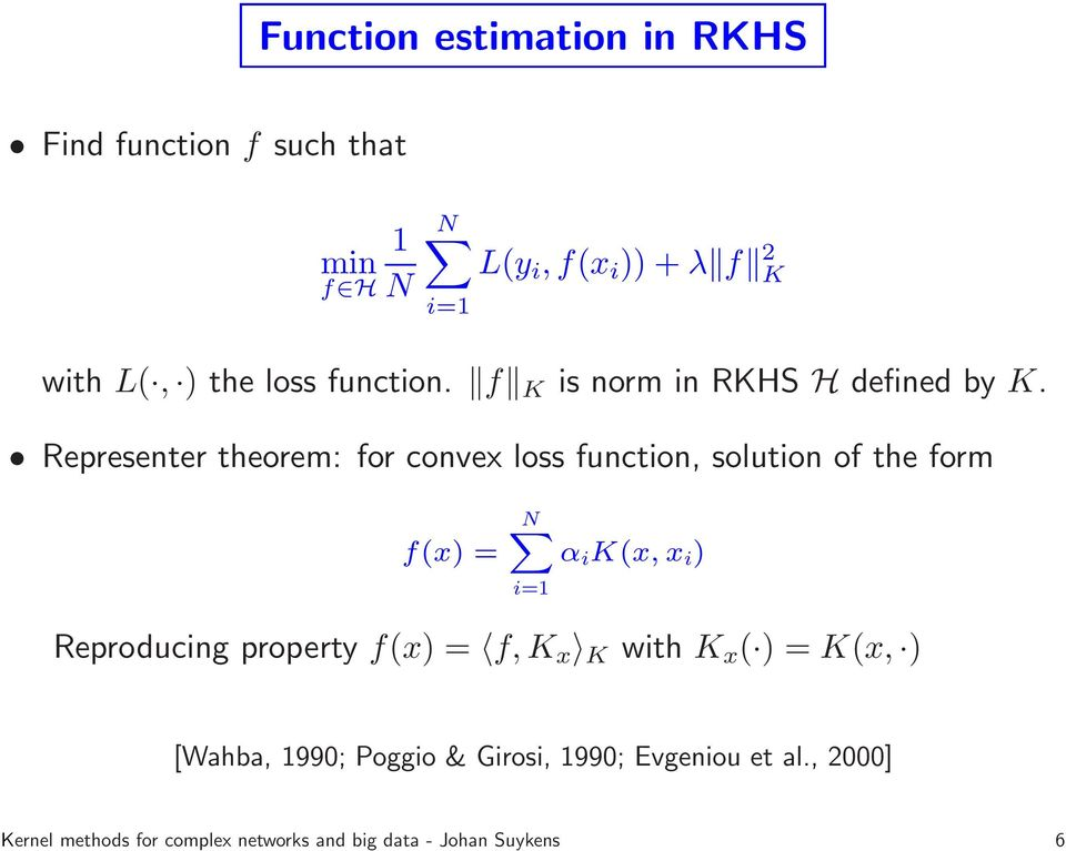 Representer theorem: for convex loss function, solution of the form f(x) = NX α i K(x, x i ) i=1 Reproducing