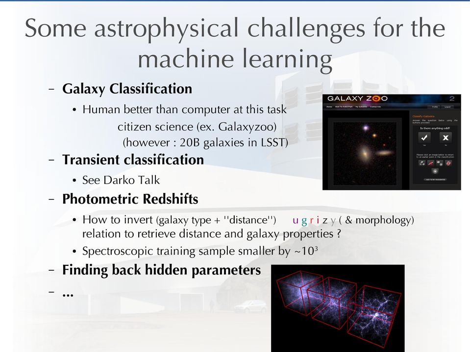 Galaxyzoo) (however : 20B galaxies in LSST) See Darko Talk Photometric Redshifts How to invert (galaxy type +