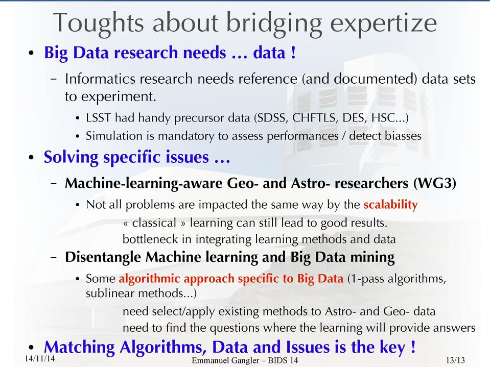 bottleneck in integrating learning methods and data Disentangle Machine learning and Big Data mining LSST had handy precursor data (SDSS, CHFTLS, DES, HSC.