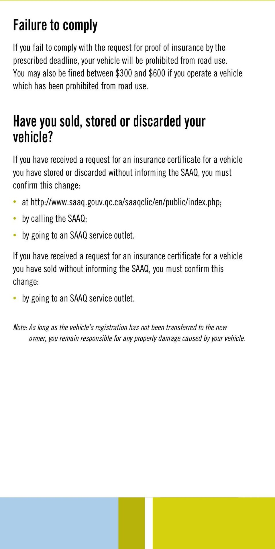 If you have received a request for an insurance certificate for a vehicle you have stored or discarded without informing the SAAQ, you must confirm this change: at http://www.saaq.gouv.qc.