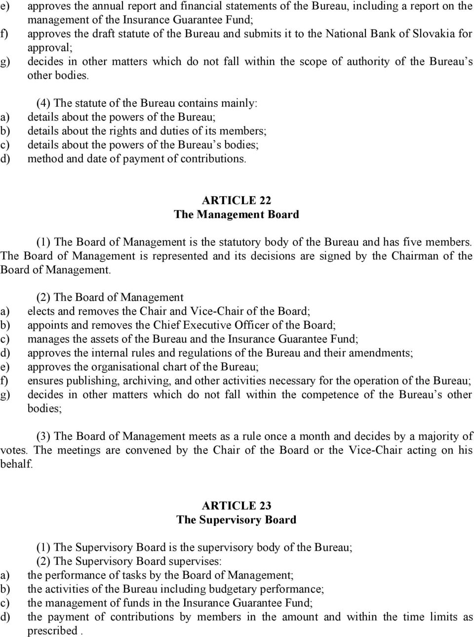 (4) The statute of the Bureau contains mainly: a) details about the powers of the Bureau; b) details about the rights and duties of its members; c) details about the powers of the Bureau s bodies; d)