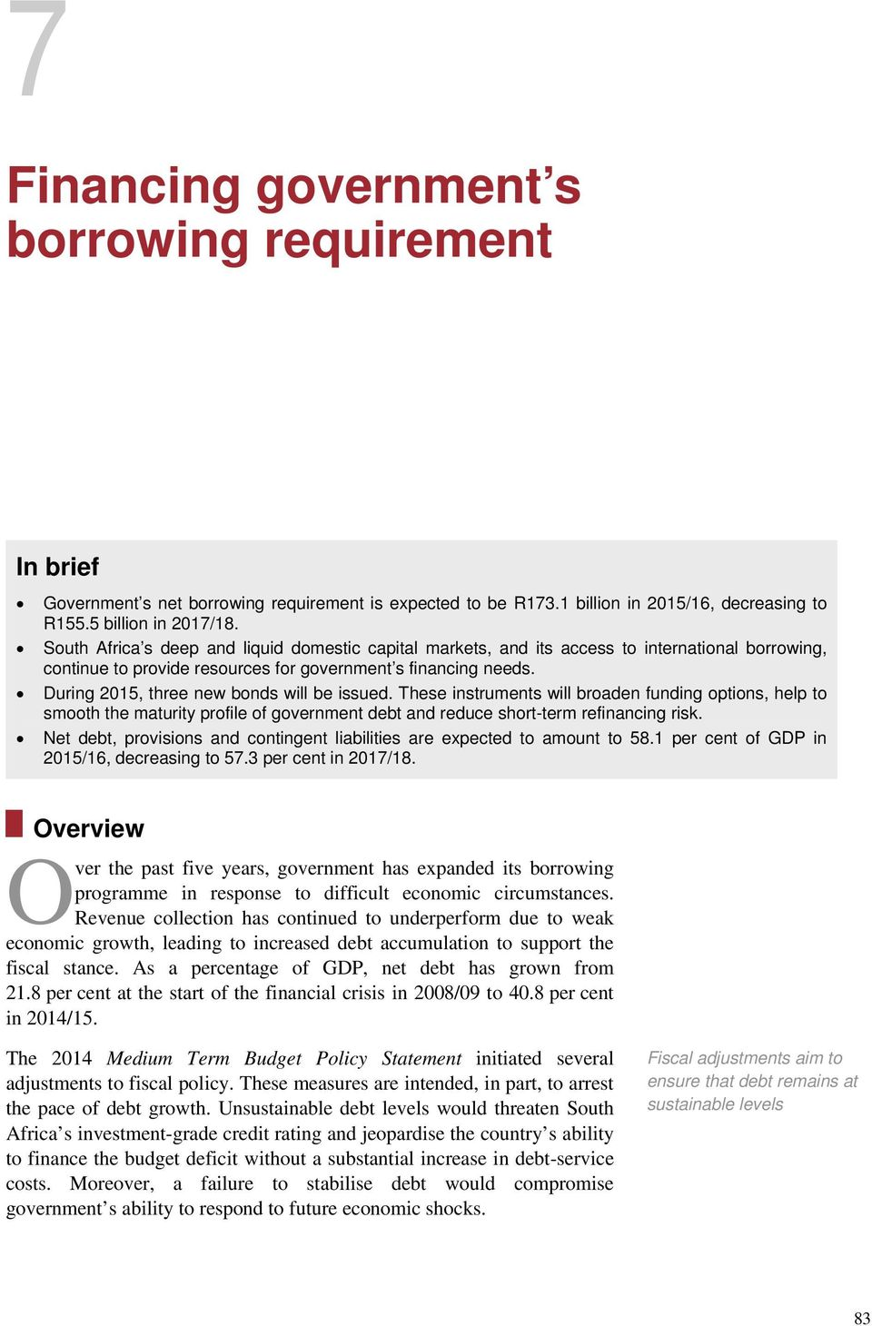 During 2015, three new bonds will be issued. These instruments will broaden funding options, help to smooth the maturity profile of government debt and reduce short-term refinancing risk.