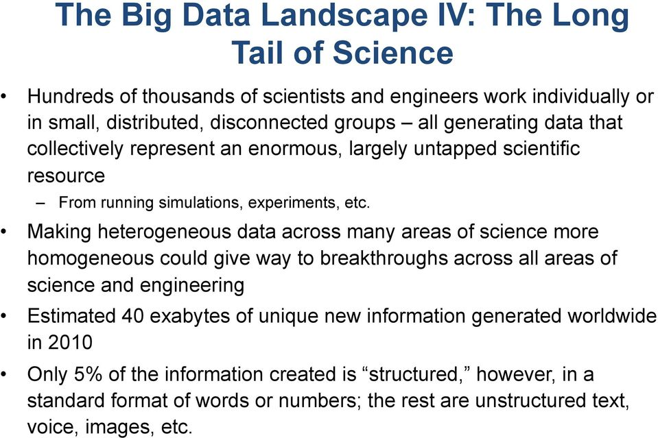 Making heterogeneous data across many areas of science more homogeneous could give way to breakthroughs across all areas of science and engineering Estimated 40 exabytes