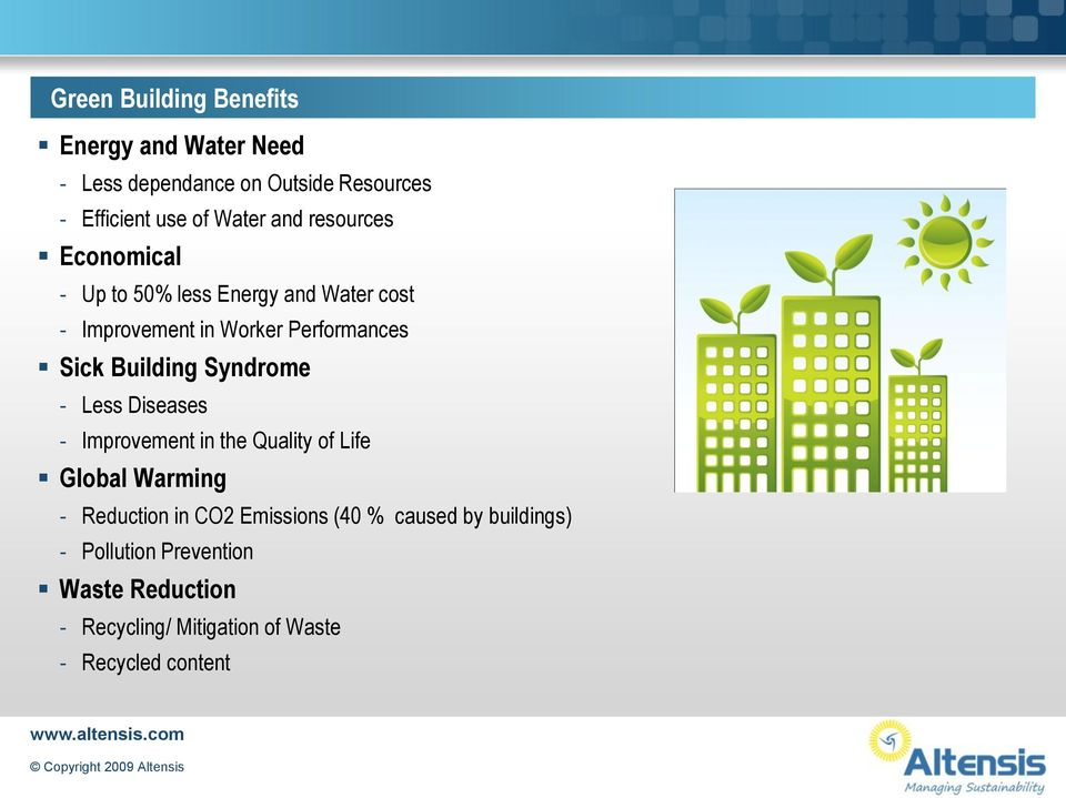 Less Diseases - Improvement in the Quality of Life Global Warming - Reduction in CO2 Emissions (40 % caused by buildings)