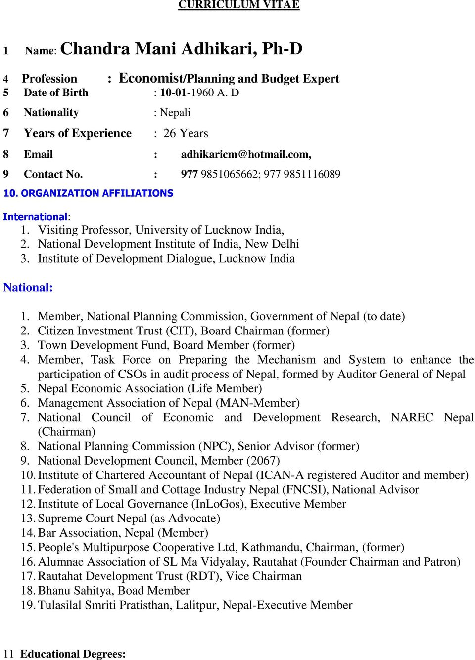 Visiting Professor, University of Lucknow India, 2. National Development Institute of India, New Delhi 3. Institute of Development Dialogue, Lucknow India National: 1.