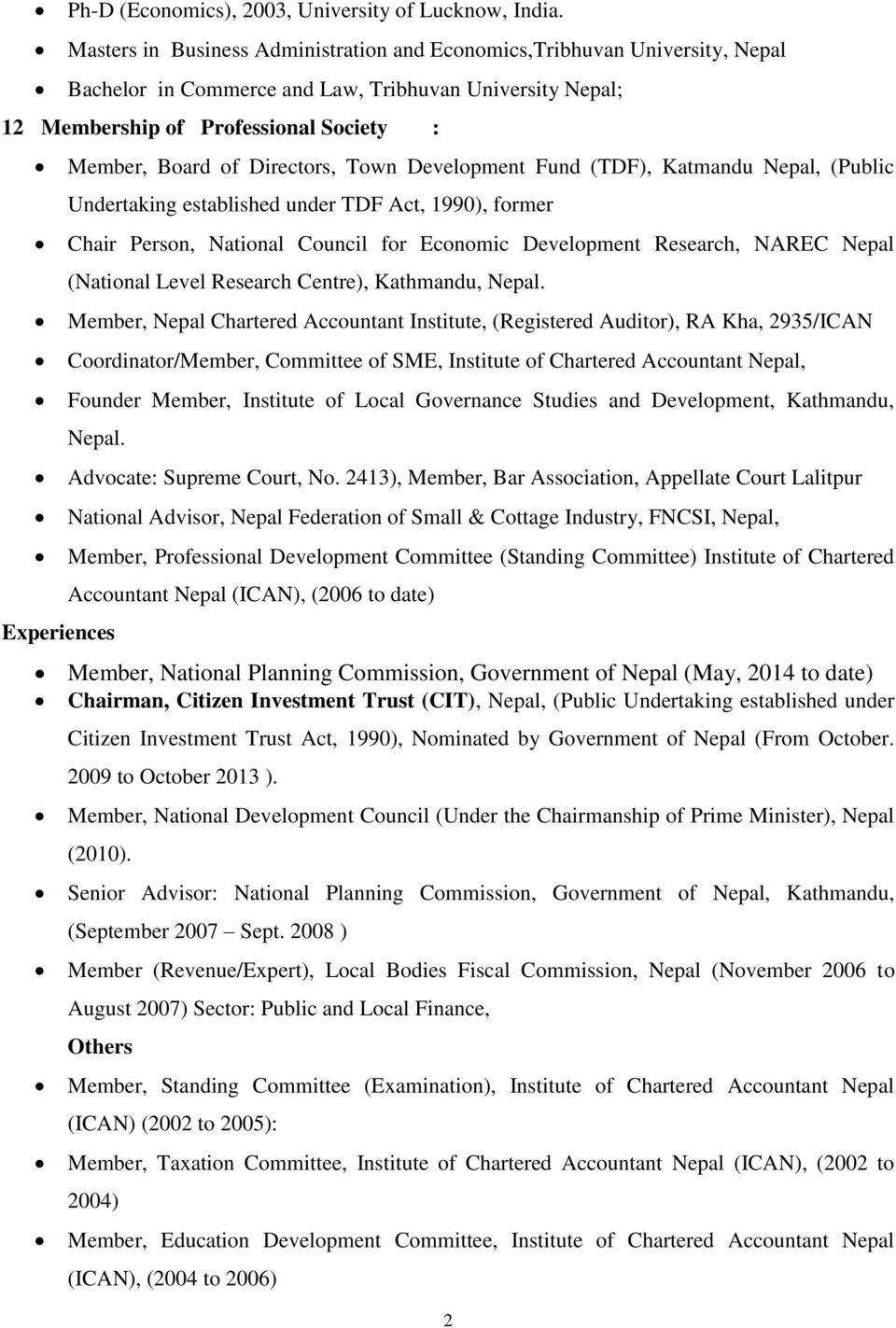 Directors, Town Development Fund (TDF), Katmandu Nepal, (Public Undertaking established under TDF Act, 1990), former Chair Person, National Council for Economic Development Research, NAREC Nepal