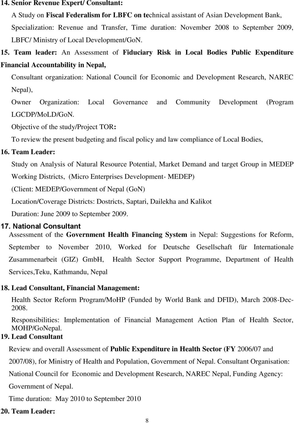 Team leader: An Assessment of Fiduciary Risk in Local Bodies Public Expenditure Financial Accountability in Nepal, Consultant organization: National Council for Economic and Development Research,