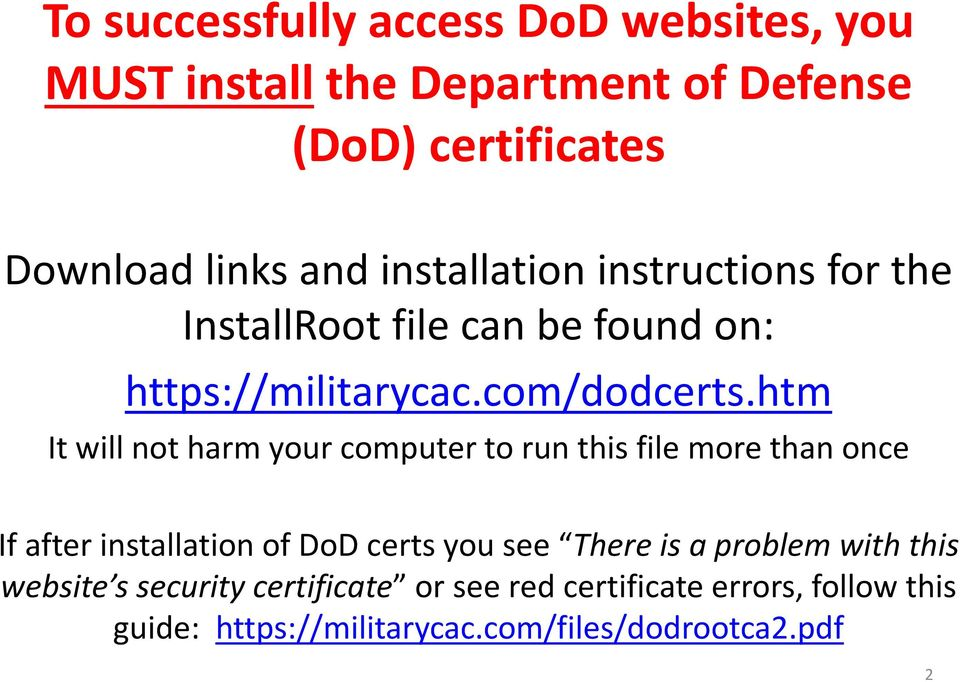 htm It will not harm your computer to run this file more than once If after installation of DoD certs you see There is a