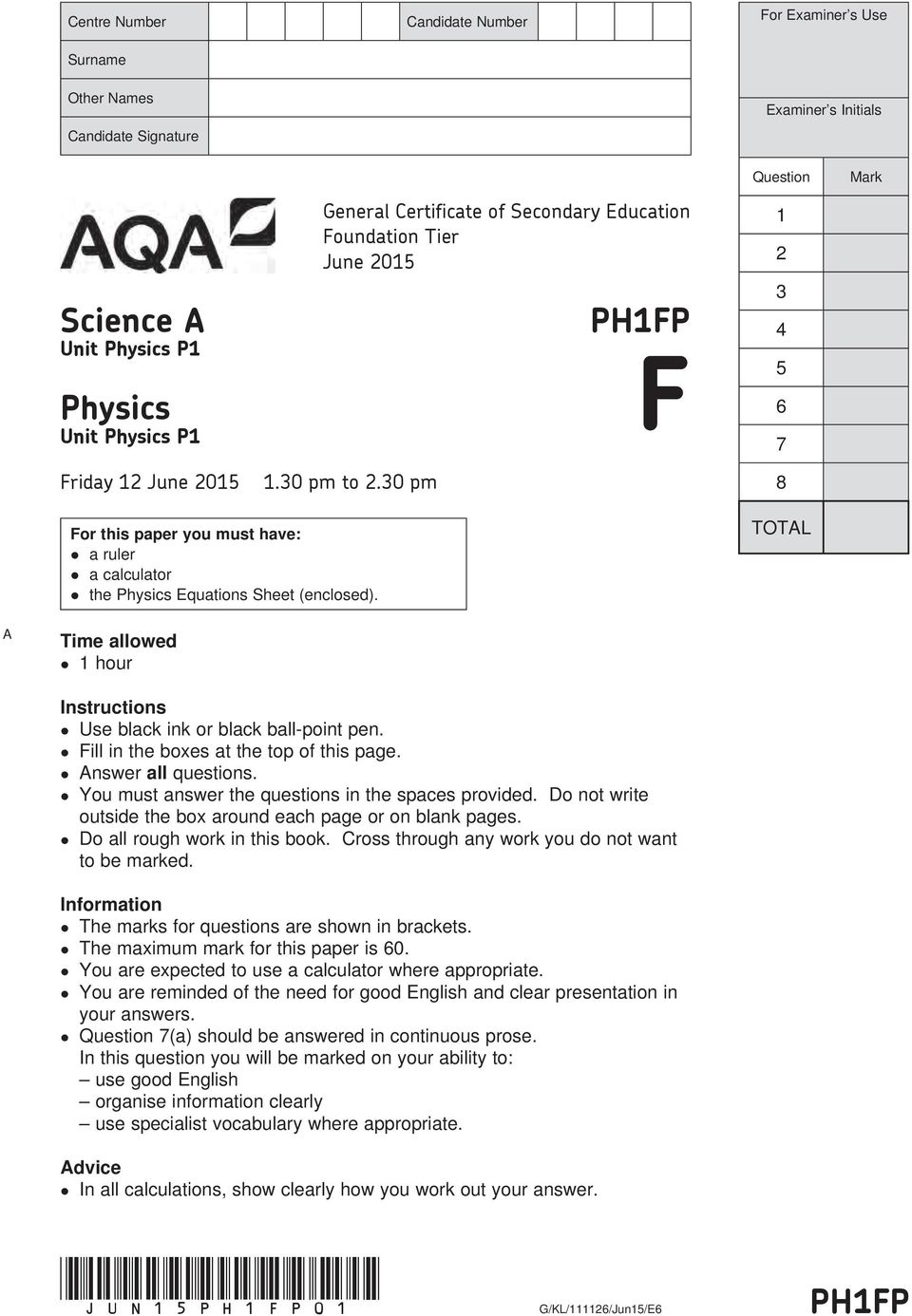 30 pm PH1FP F 1 2 3 4 5 6 7 8 For this paper you must have: a ruler a calculator the Physics Equations Sheet (enclosed). TOTAL A Time allowed 1 hour Instructions Use black ink or black ball-point pen.