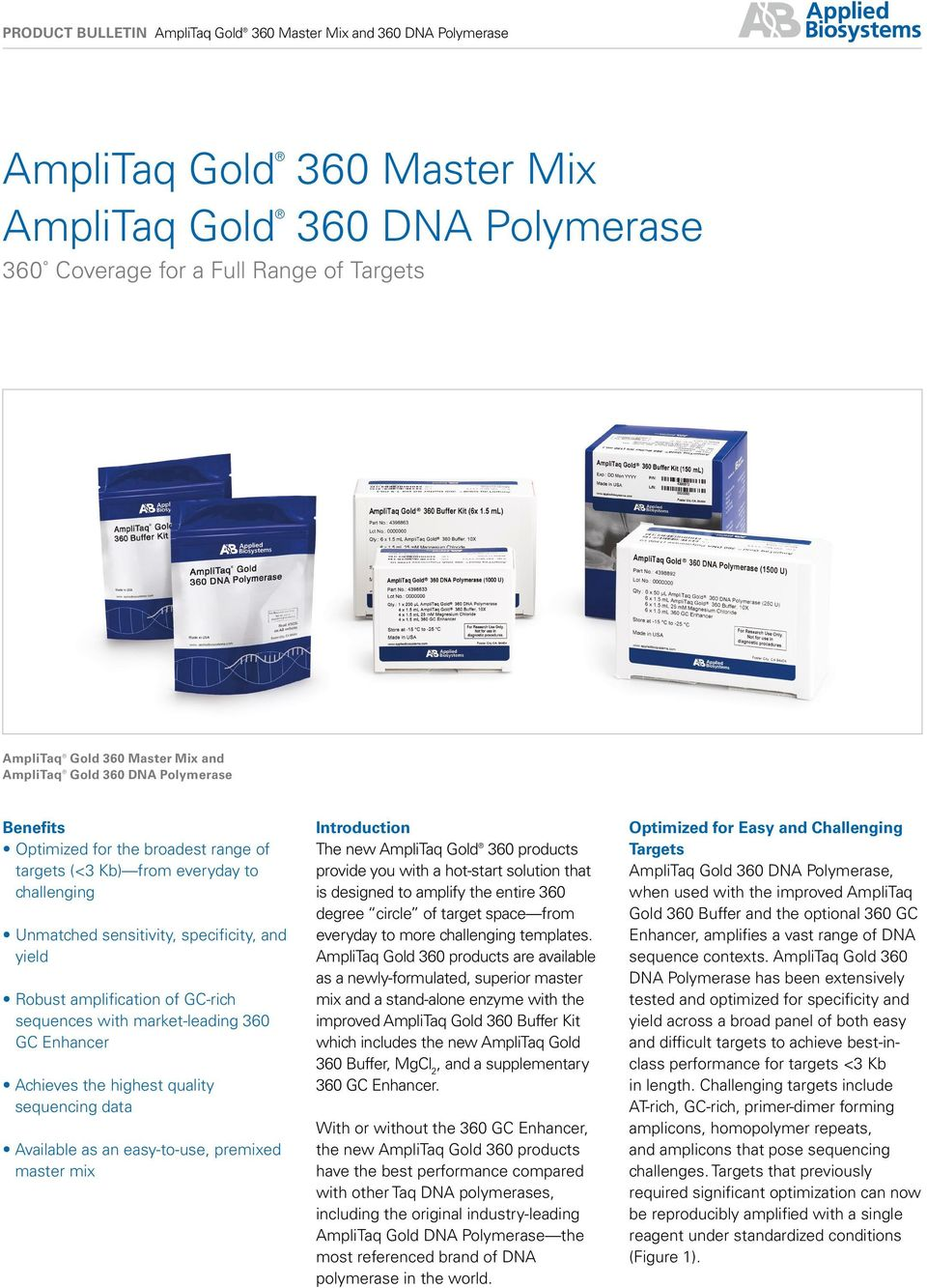of GC-rich sequences with market-leading 360 GC Enhancer Achieves the highest quality sequencing data Available as an easy-to-use, premixed master mix Introduction The new AmpliTaq Gold 360 products