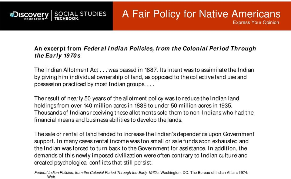 ... The result of nearly 50 years of the allotment policy was to reduce the Indian land holdings from over 140 million acres in 1886 to under 50 million acres in 1935.
