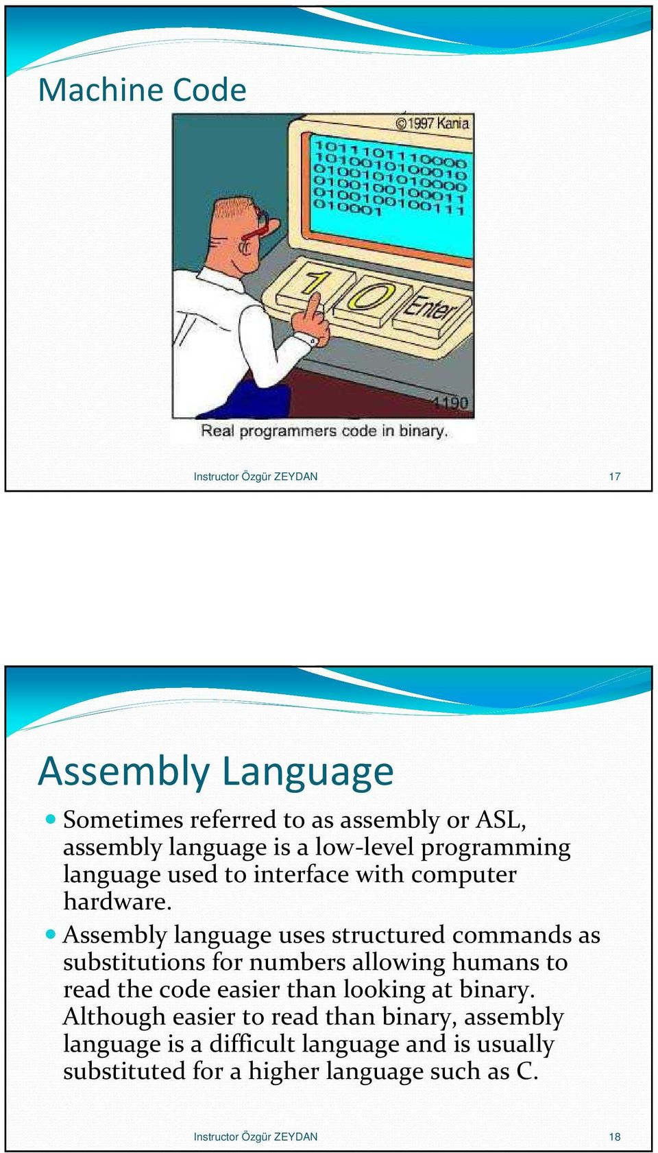 Assembly language uses structured commands as substitutions for numbers allowing humans to read the code easier than looking