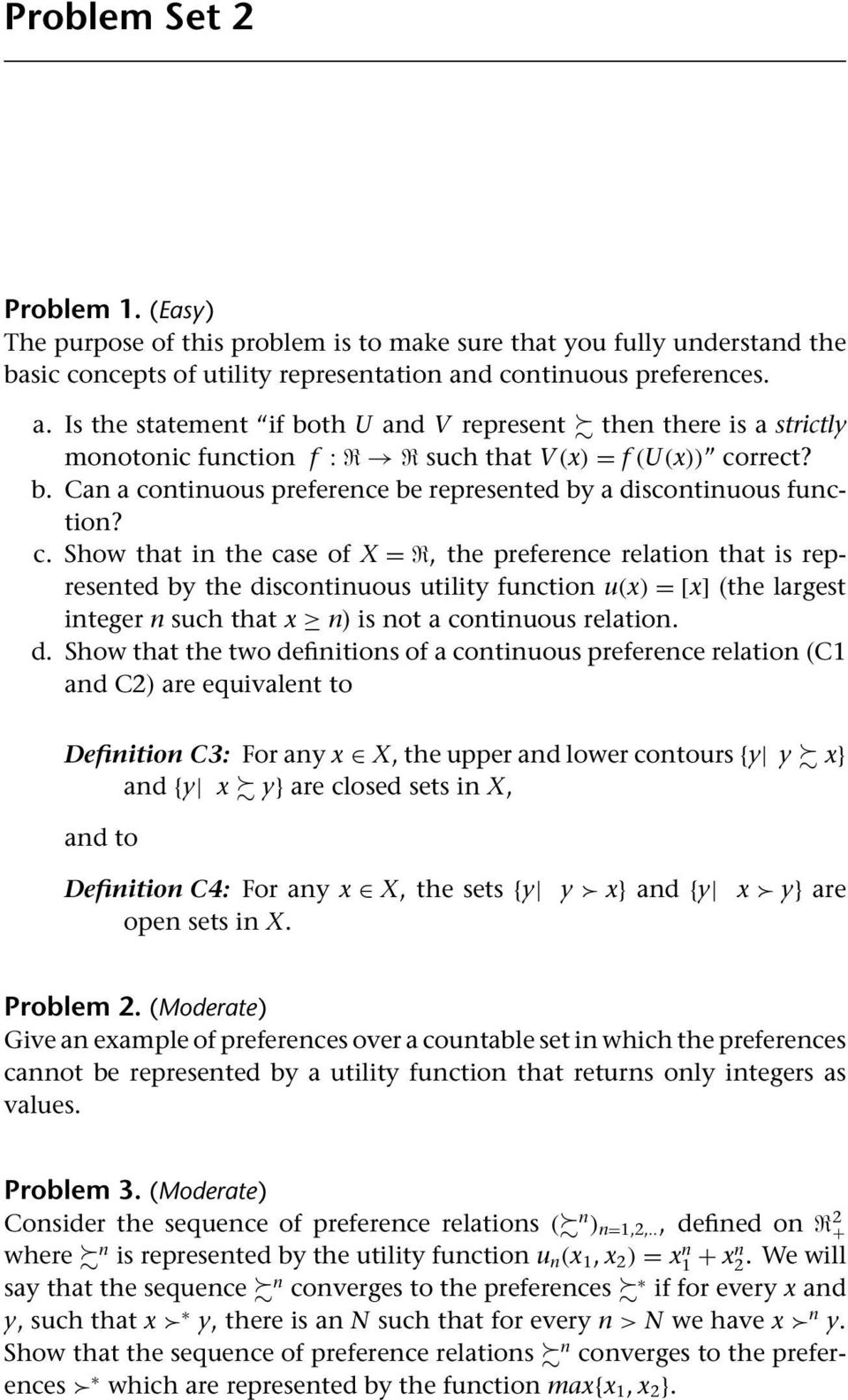 d continuous preferences. a. Is the statement if both U and V represent then there is a strictly monotonic function f :R R such that V(x) = f (U(x)) correct? b. Can a continuous preference be represented by a discontinuous function?