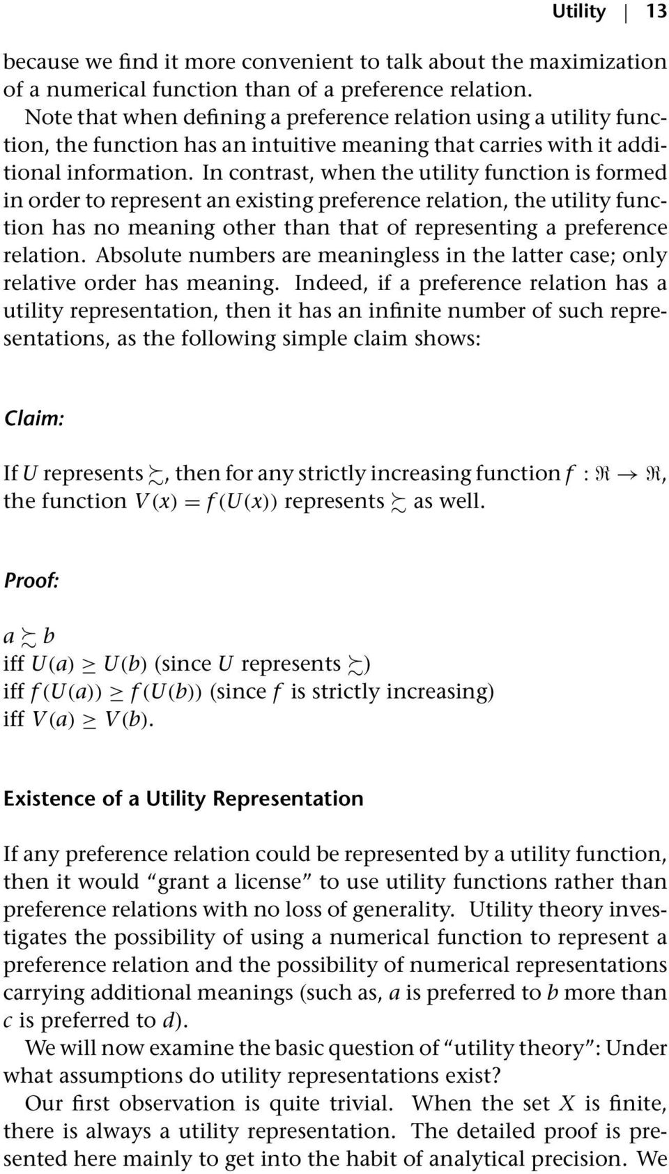 In contrast, when the utility function is formed in order to represent an existing preference relation, the utility function has no meaning other than that of representing a preference relation.