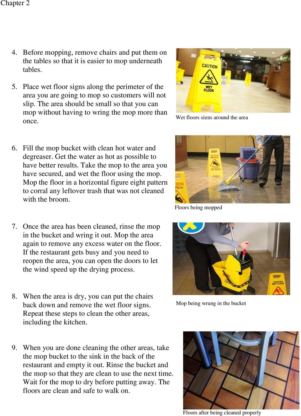 Wet floors signs around the area 6. Fill the mop bucket with clean hot water and degreaser. Get the water as hot as possible to have better results.