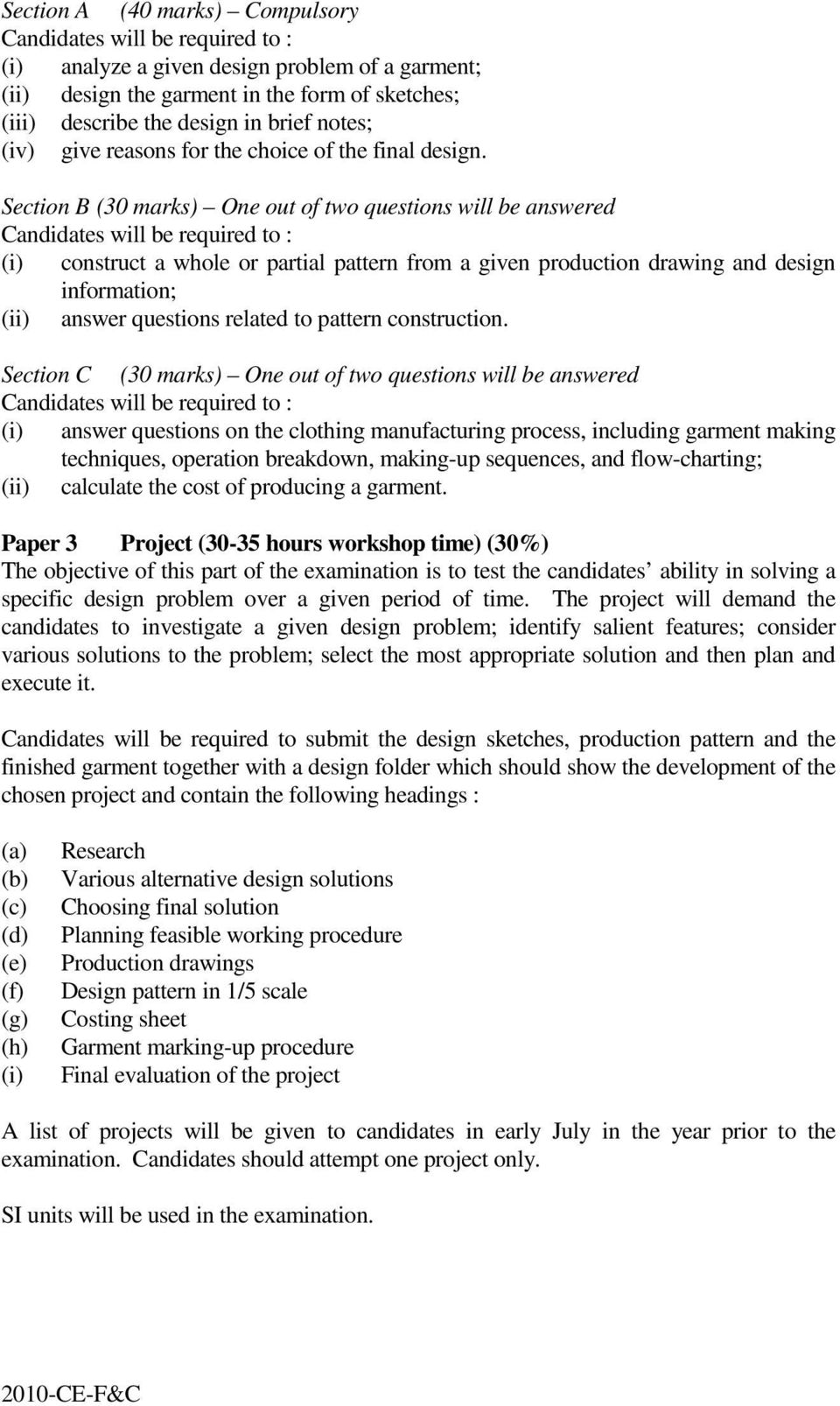 Section B (30 marks) One out of two questions will be answered Candidates will be required to : (i) construct a whole or partial pattern from a given production drawing and design information; (ii)