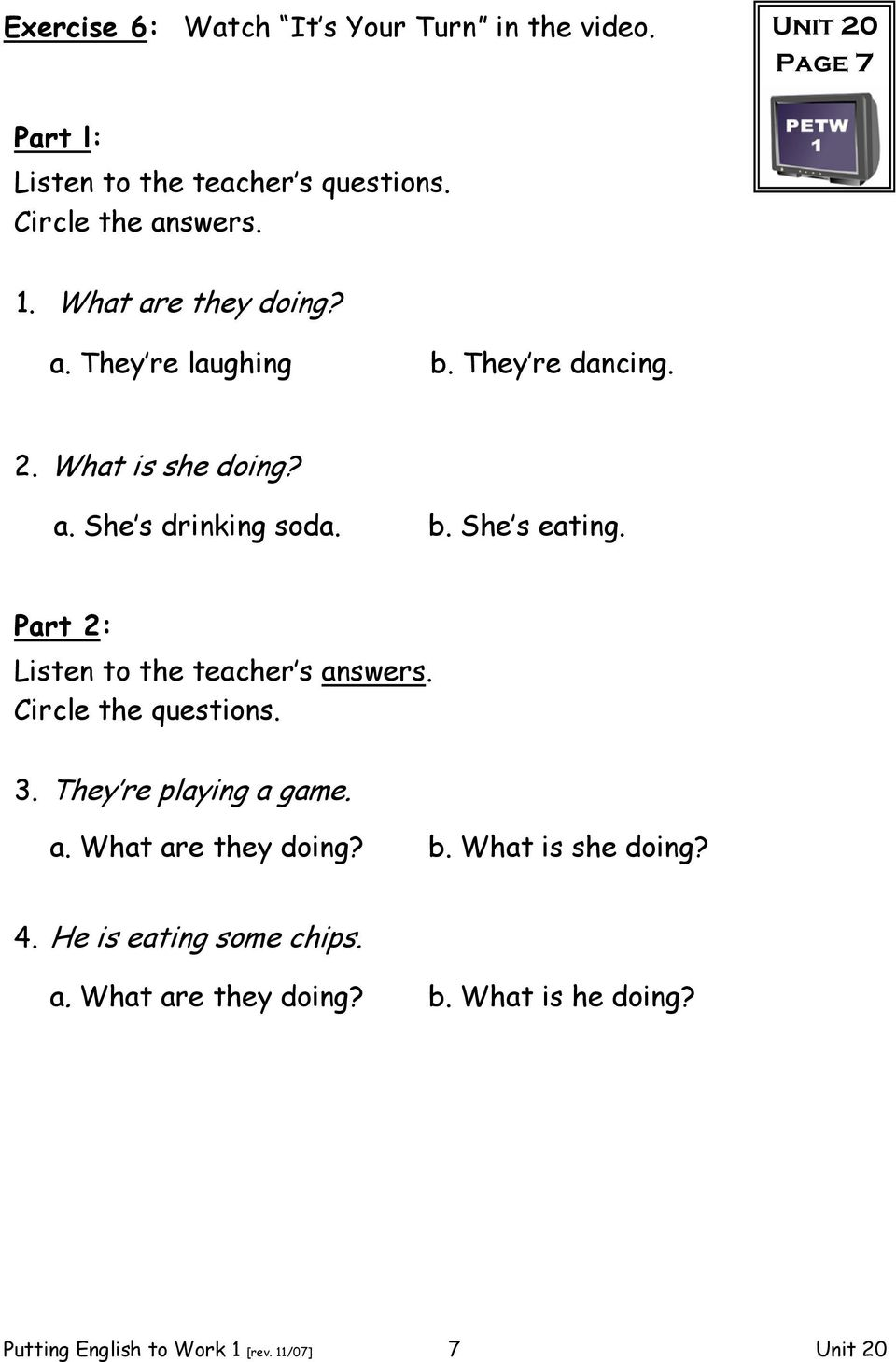 Part 2: Listen to the teacher s answers. Circle the questions. 3. They re playing a game. a. What are they doing? b.