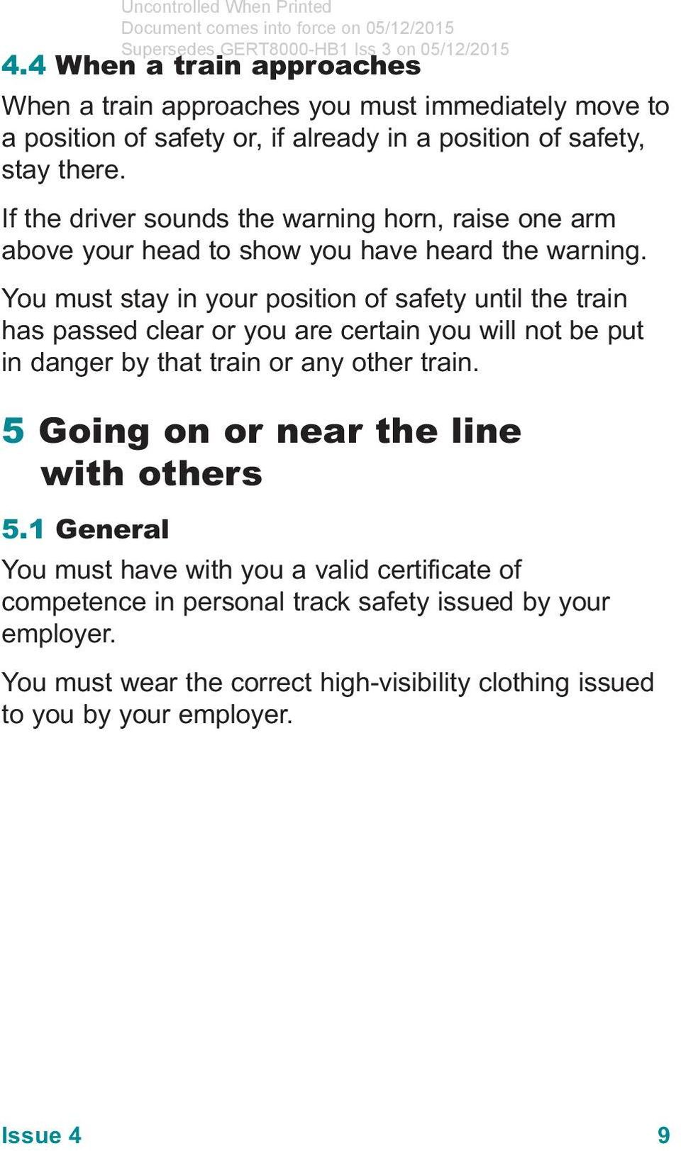 You must stay in your position of safety until the train has passed clear or you are certain you will not be put in danger by that train or any other train.