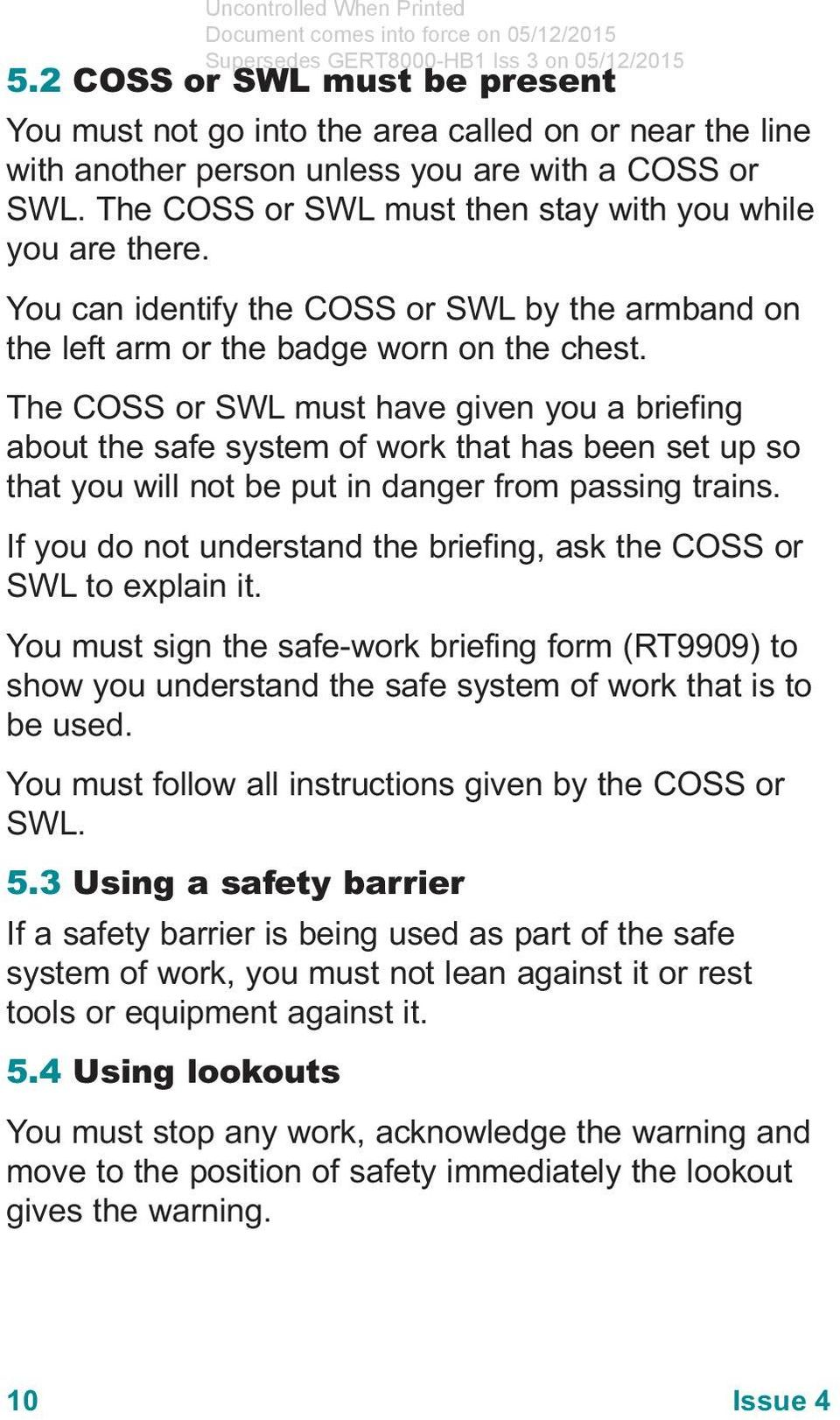 The COSS or SWL must have given you a briefing about the safe system of work that has been set up so that you will not be put in danger from passing trains.