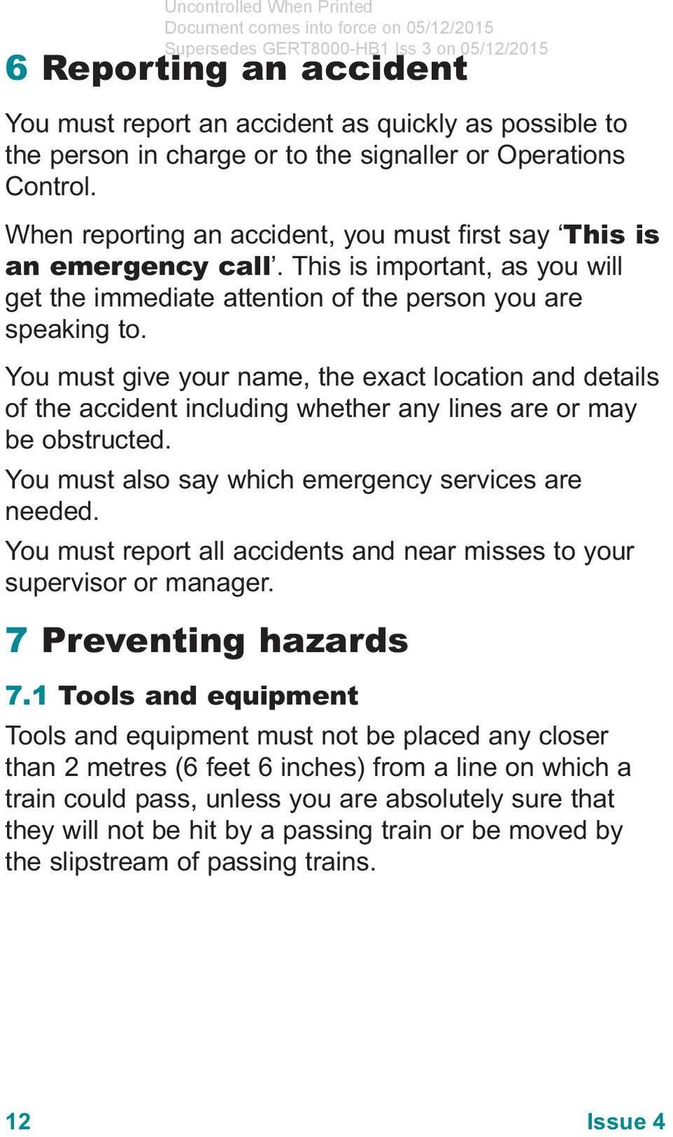 You must give your name, the exact location and details of the accident including whether any lines are or may be obstructed. You must also say which emergency services are needed.