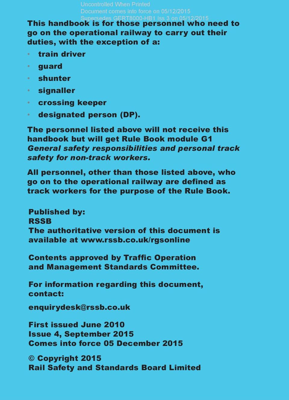 All personnel, other than those listed above, who go on to the operational railway are defined as track workers for the purpose of the Rule Book.