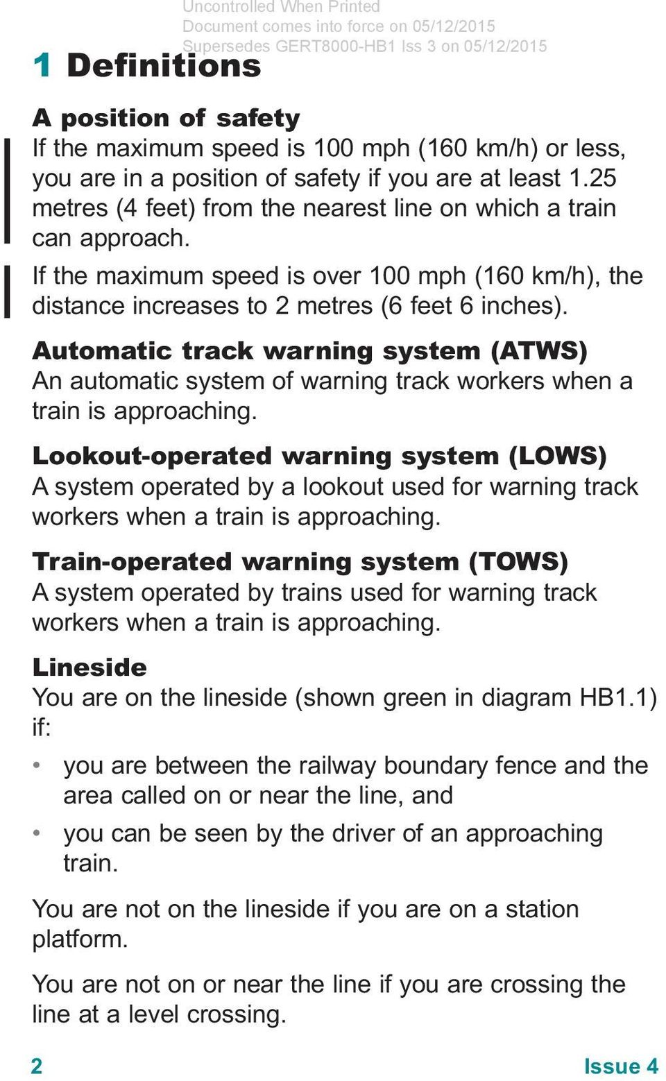 Automatic track warning system (ATWS) An automatic system of warning track workers when a train is approaching.