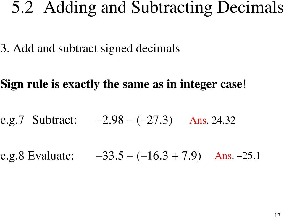 exactly the same as in integer case! e.g.7 Subtract: 2.