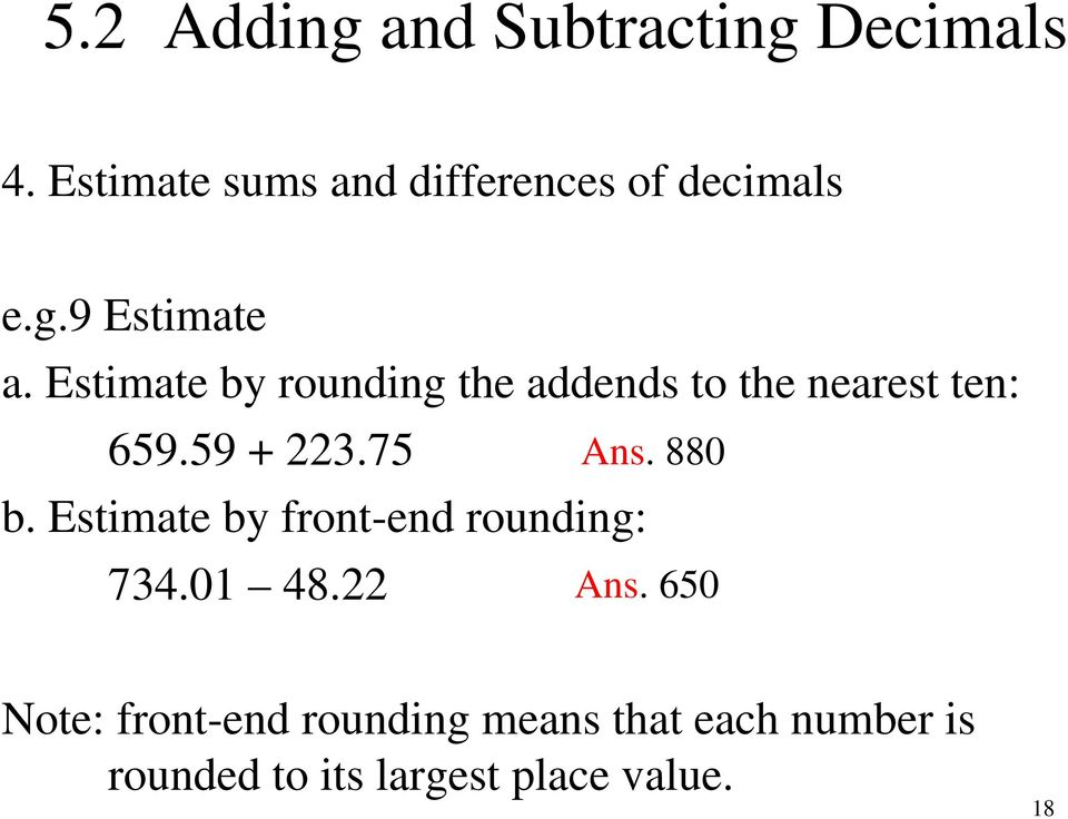 Estimate by rounding the addends to the nearest ten: 659.59 + 223.75 b.