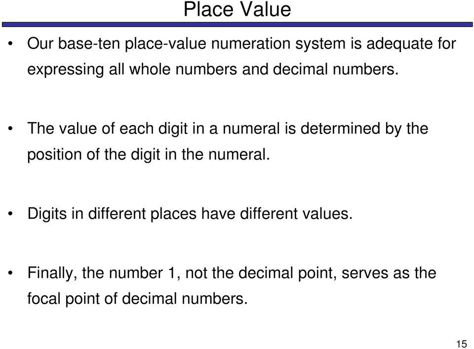 The value of each digit in a numeral is determined by the position of the digit in the