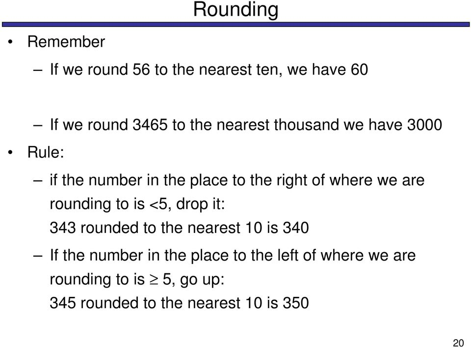 are rounding to is <5, drop it: 343 rounded to the nearest 10 is 340 If the number in the