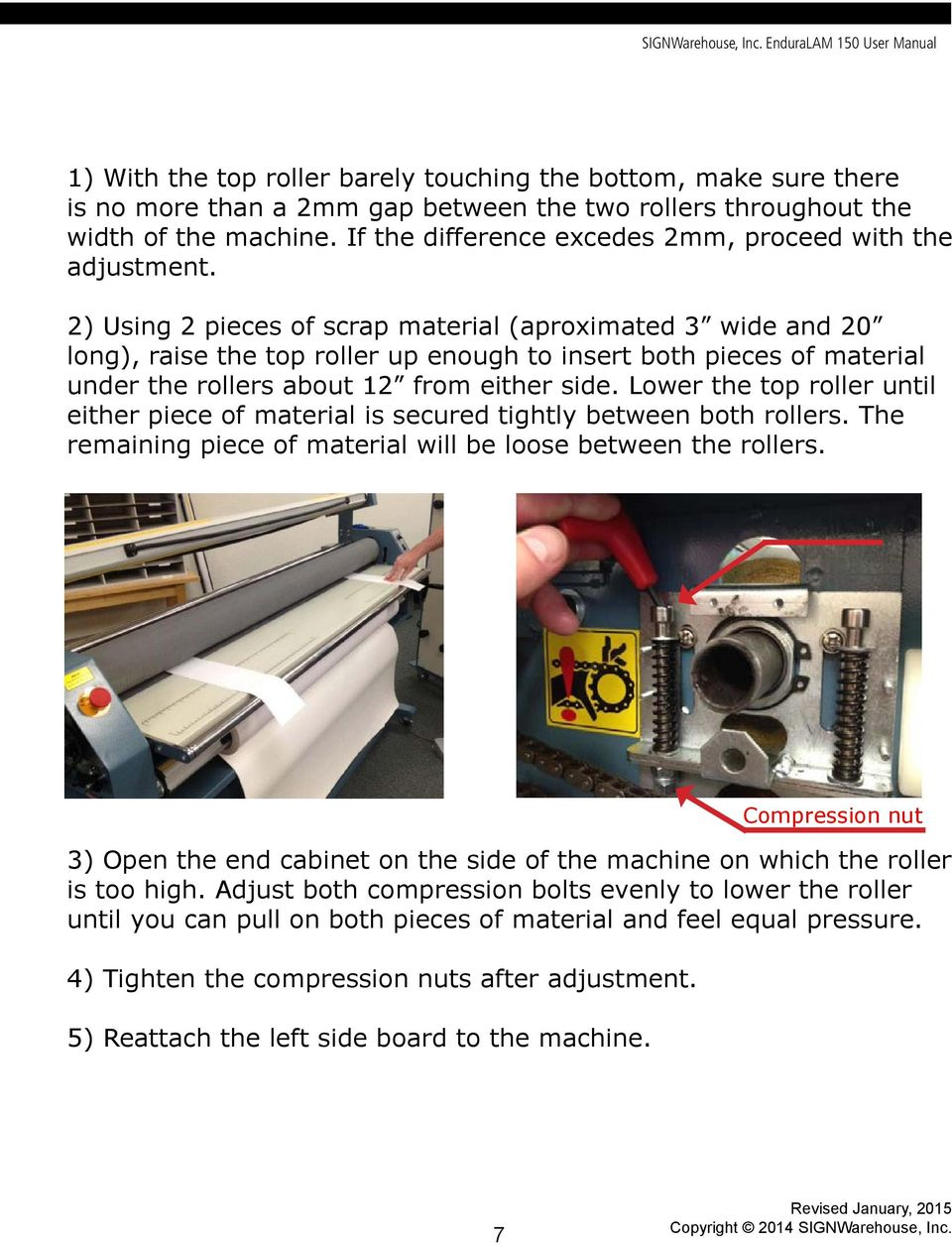 2) Using 2 pieces of scrap material (aproximated 3 wide and 20 long), raise the top roller up enough to insert both pieces of material under the rollers about 12 from either side.
