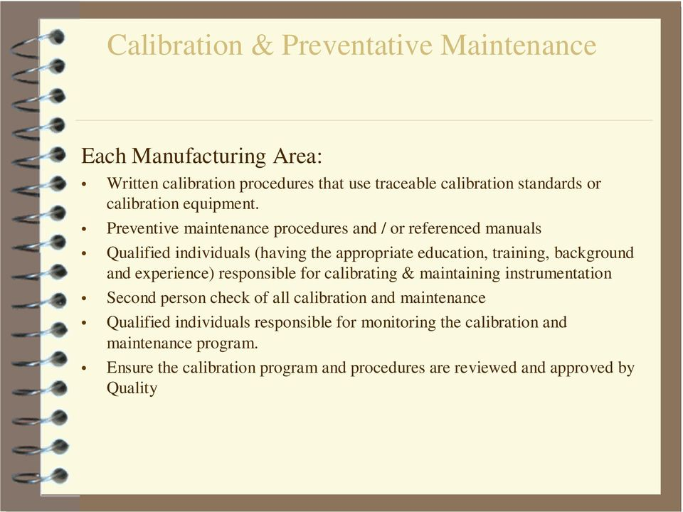and experience) responsible for calibrating & maintaining instrumentation Second person check of all calibration and maintenance Qualified