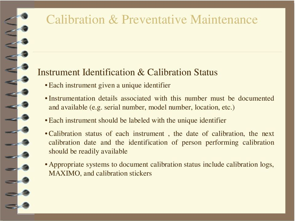 ) Each instrument should be labeled with the unique identifier Calibration status of each instrument, the date of calibration, the next
