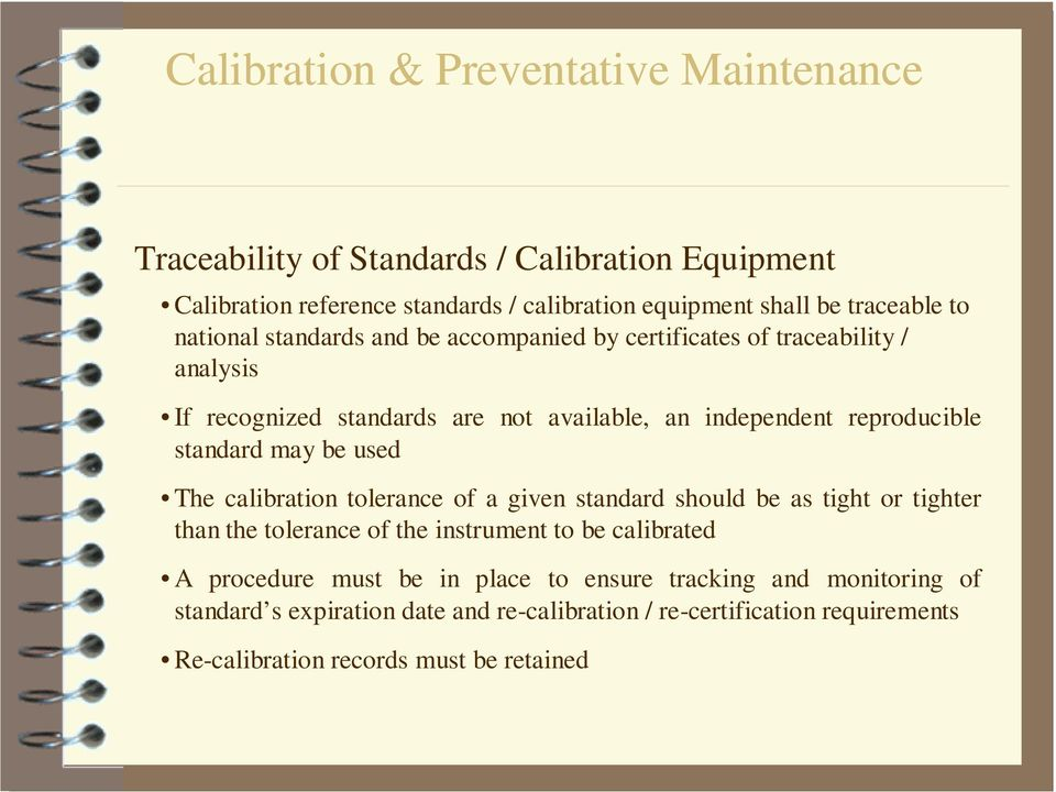 calibration tolerance of a given standard should be as tight or tighter than the tolerance of the instrument to be calibrated A procedure must be in