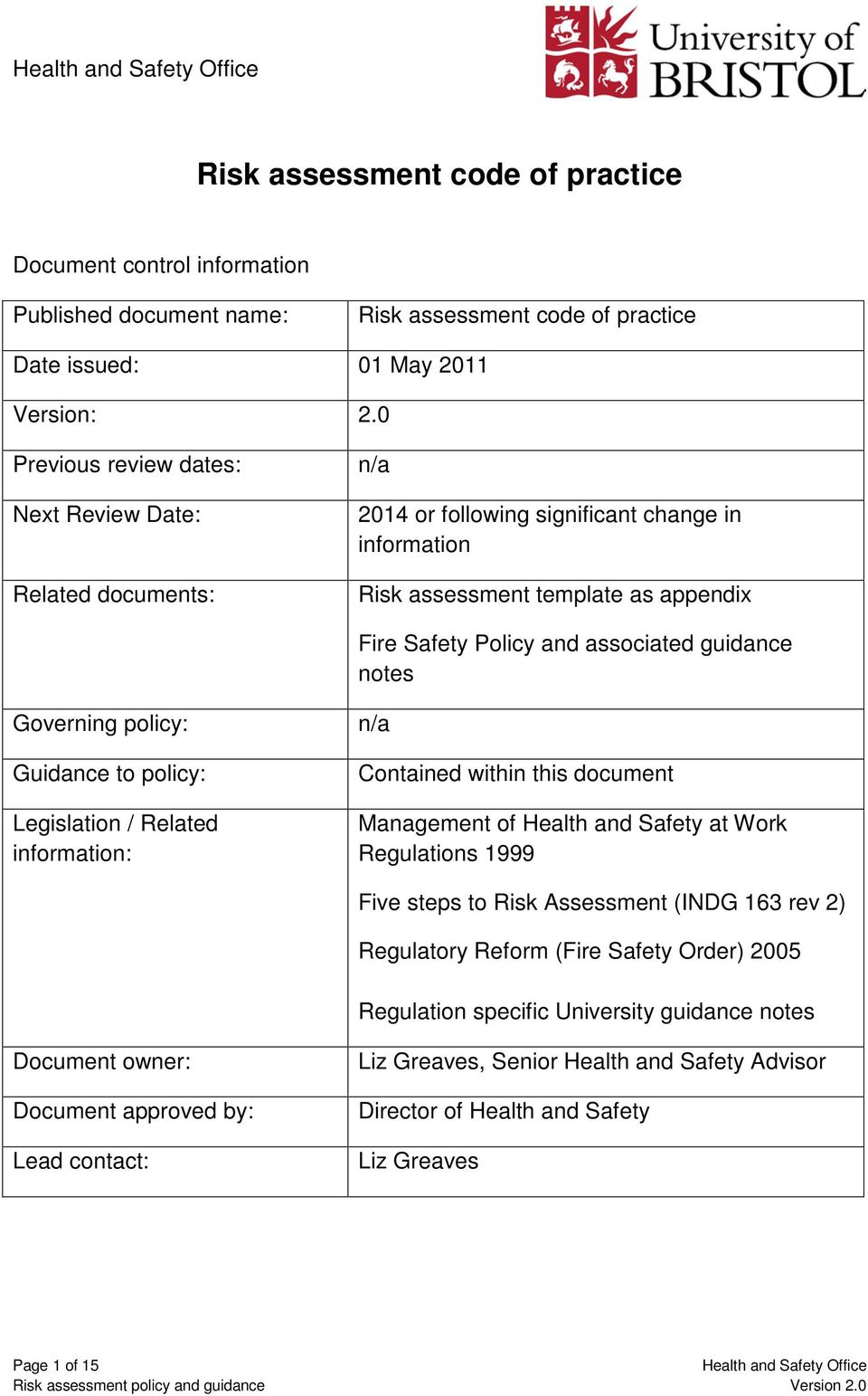 notes Governing policy: Guidance to policy: Legislation / Related information: n/a Contained within this document Management of Health and Safety at Work Regulations 1999 Five steps to Risk