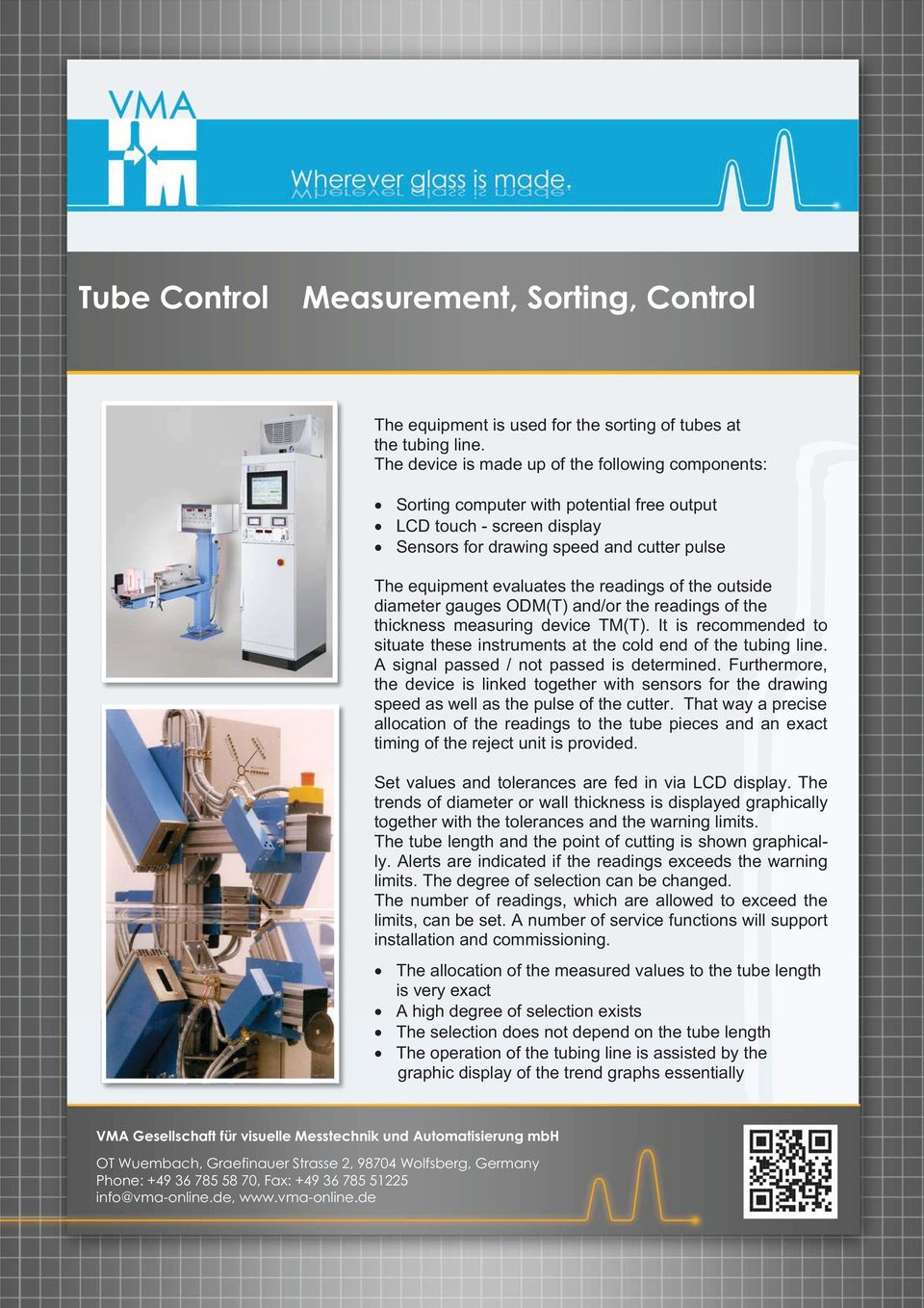 readings of the outside diameter gauges ODM(T) and/or the readings of the thickness measuring device TM(T). It is recommended to situate these instruments at the cold end of the tubing line.