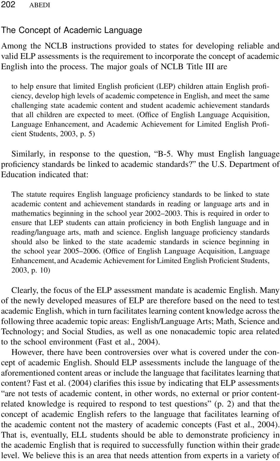The major goals of NCLB Title III are to help ensure that limited English proficient (LEP) children attain English proficiency, develop high levels of academic competence in English, and meet the