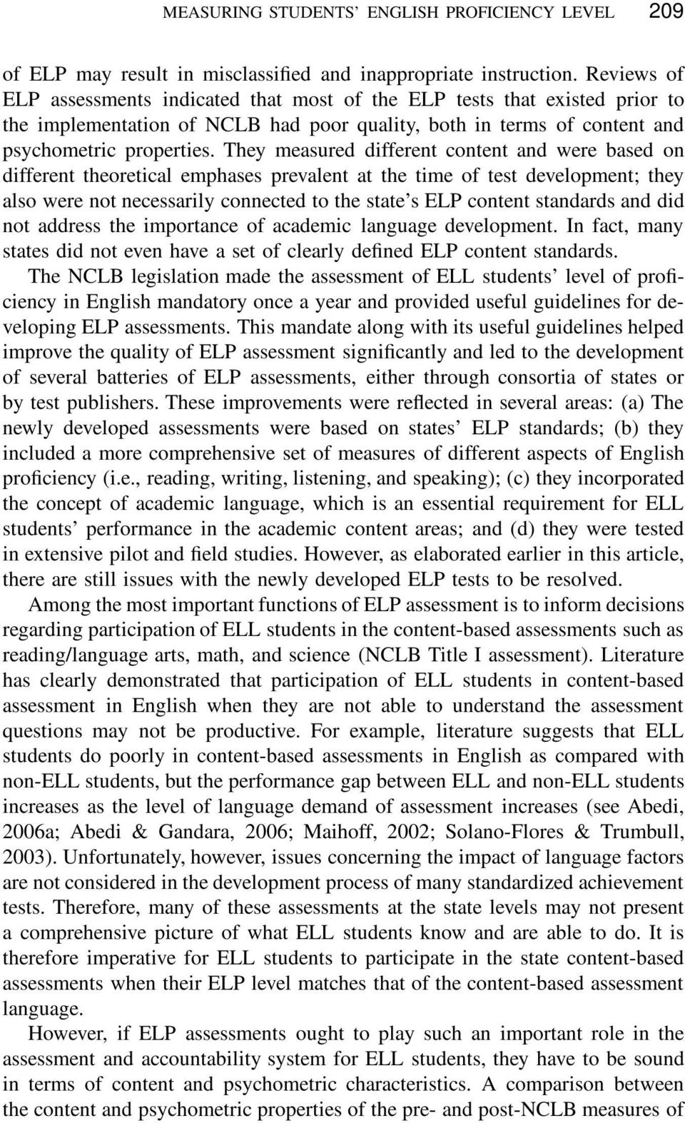 They measured different content and were based on different theoretical emphases prevalent at the time of test development; they also were not necessarily connected to the state s ELP content