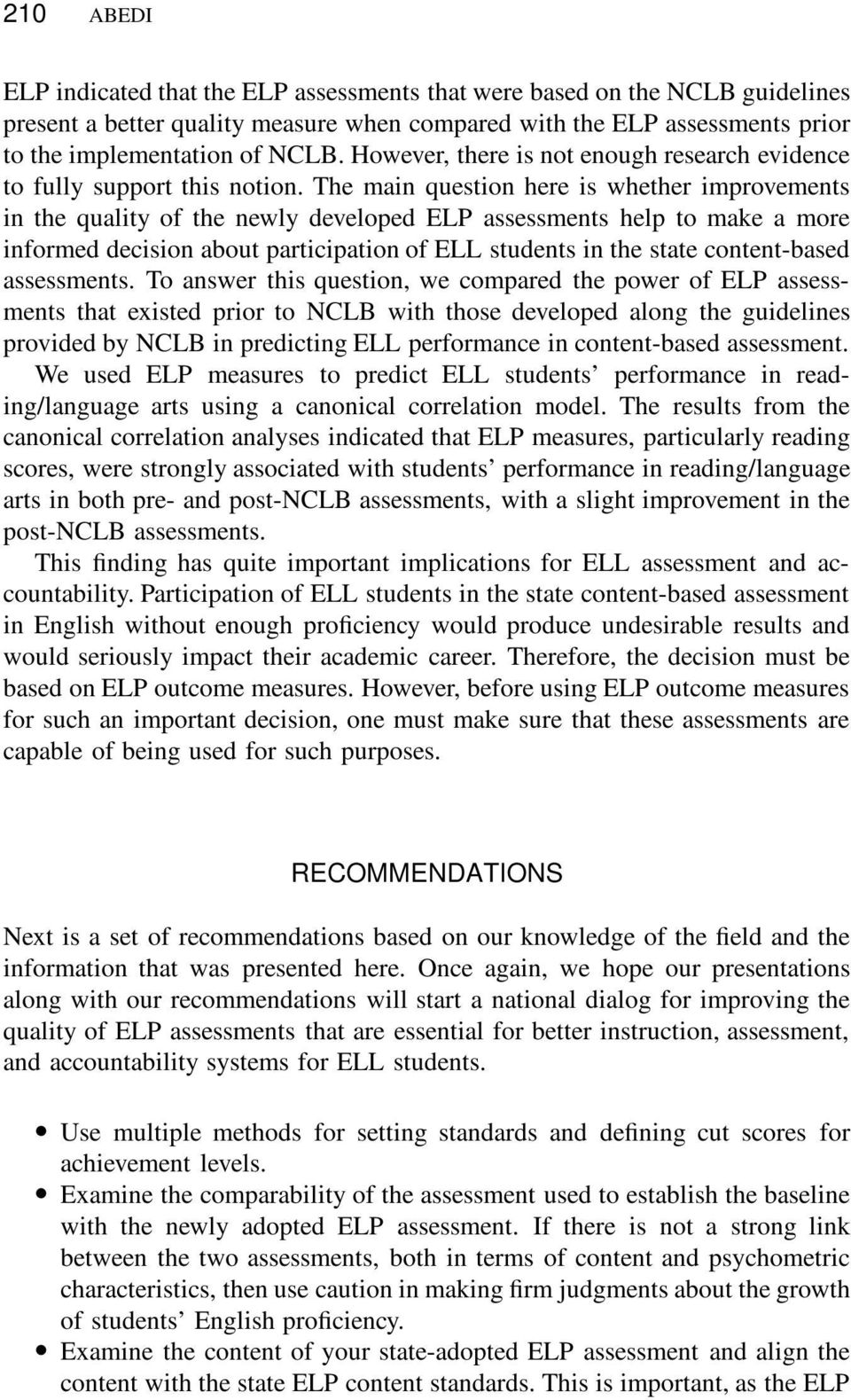 The main question here is whether improvements in the quality of the newly developed ELP assessments help to make a more informed decision about participation of ELL students in the state