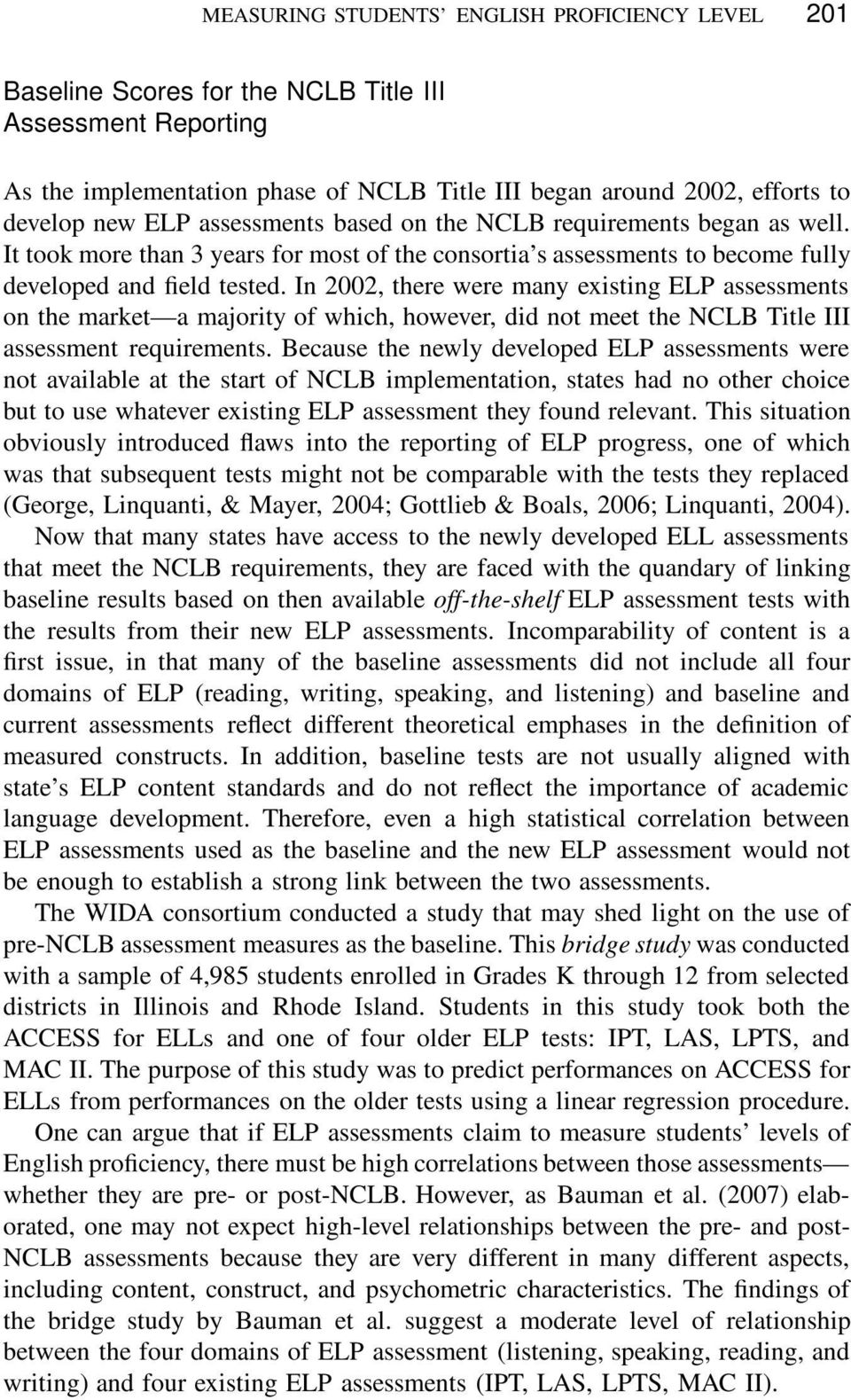 In 2002, there were many existing ELP assessments on the market a majority of which, however, did not meet the NCLB Title III assessment requirements.