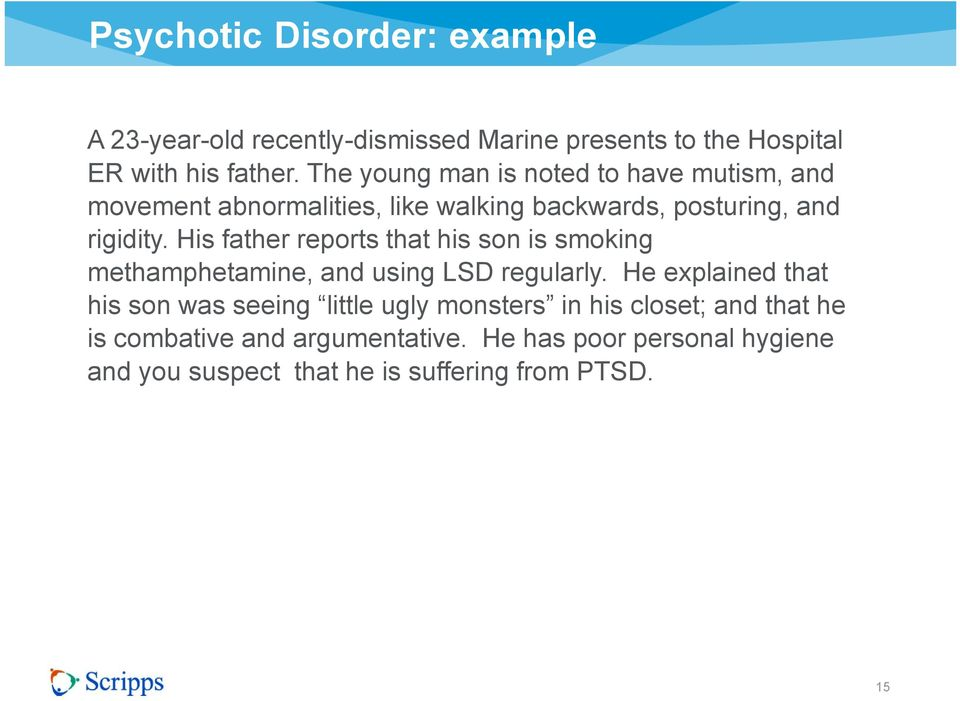 His father reports that his son is smoking methamphetamine, and using LSD regularly.