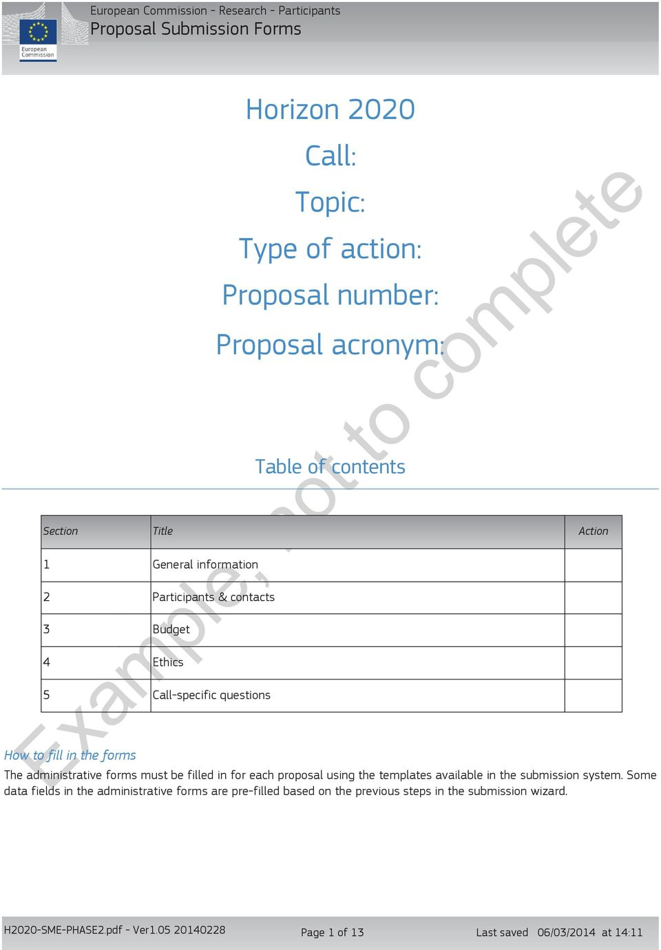 in the forms The administrative forms must be filled in for each proposal using the templates available in the submission system.
