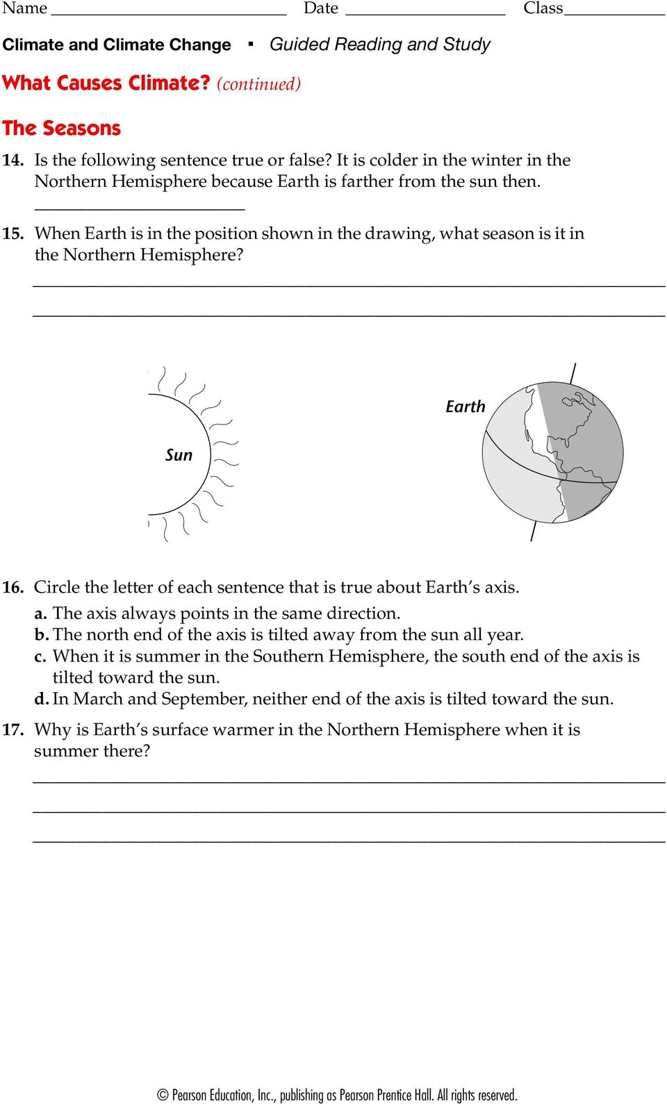 Earth Sun 16. Circle the letter of each sentence that is true about Earth s axis. a. The axis always points in the same direction. b. The north end of the axis is tilted away from the sun all year. c.
