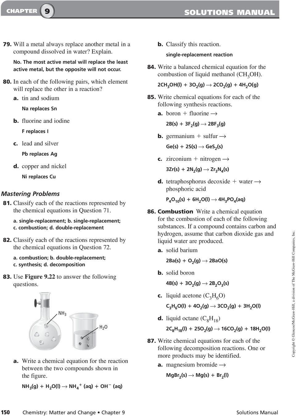 copper and nickel Ni replaces Cu Mastering Problems 81. Classify each of the reactions represented by the chemical equations in Question 71. a. single-replacement; b. single-replacement; c.