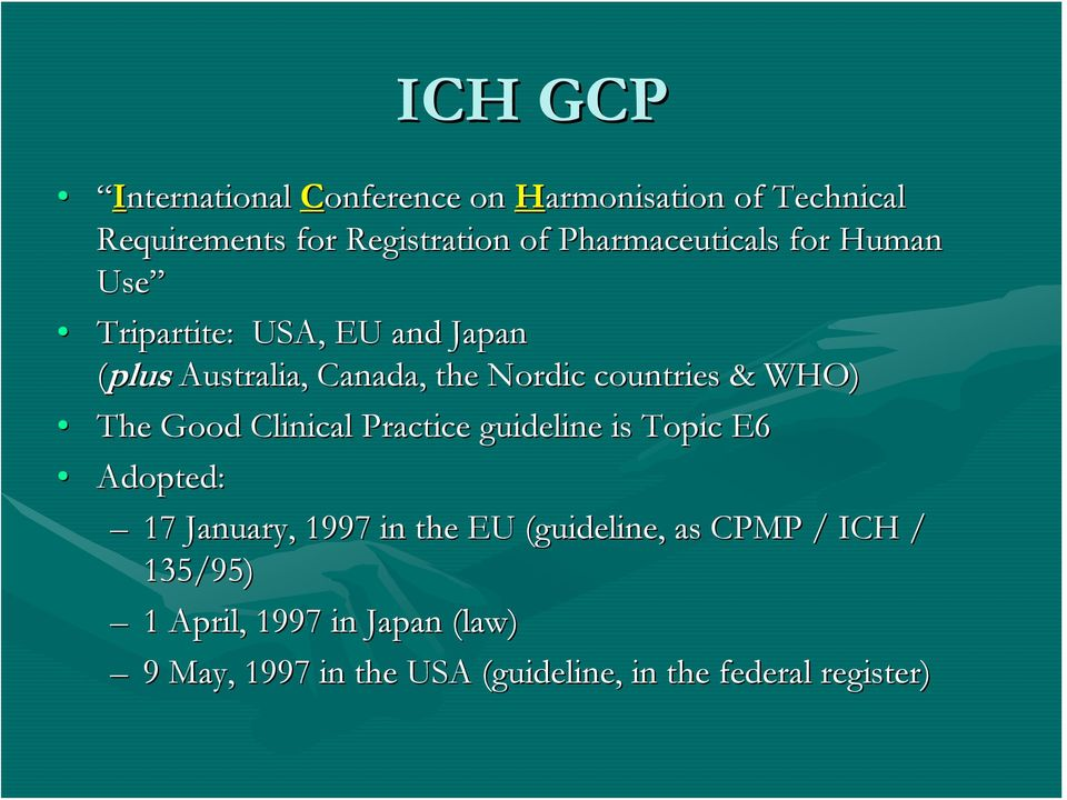 countries & WHO) The Good Clinical Practice guideline is Topic E6 Adopted: 17 January, 1997 in the EU