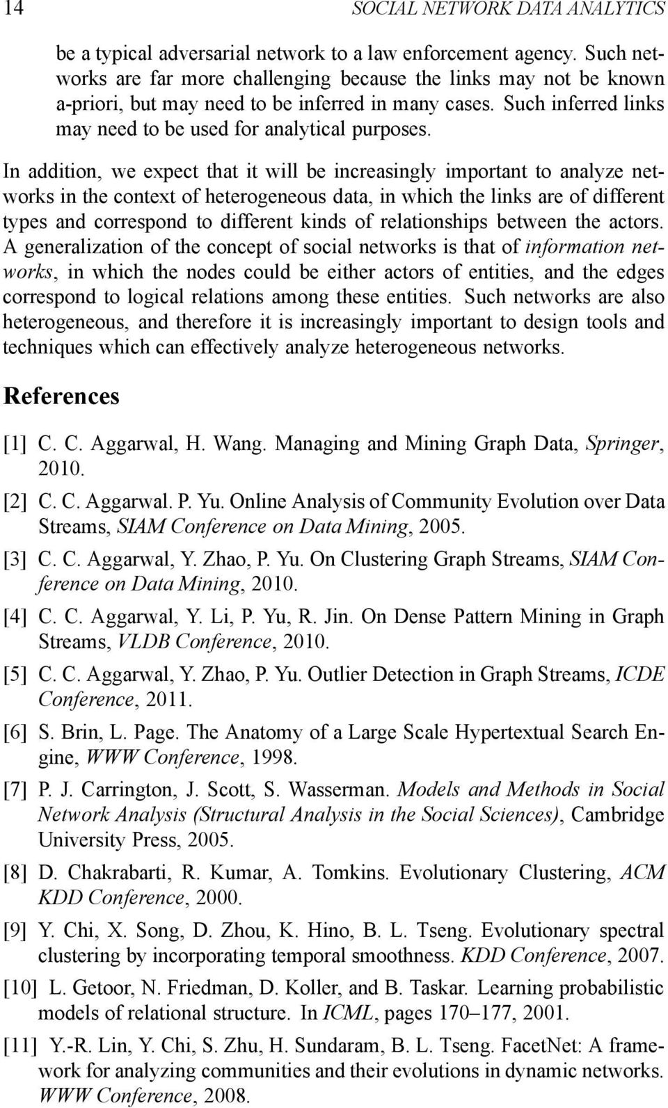In addition, we expect that it will be increasingly important to analyze networks in the context of heterogeneous data, in which the links are of different types and correspond to different kinds of