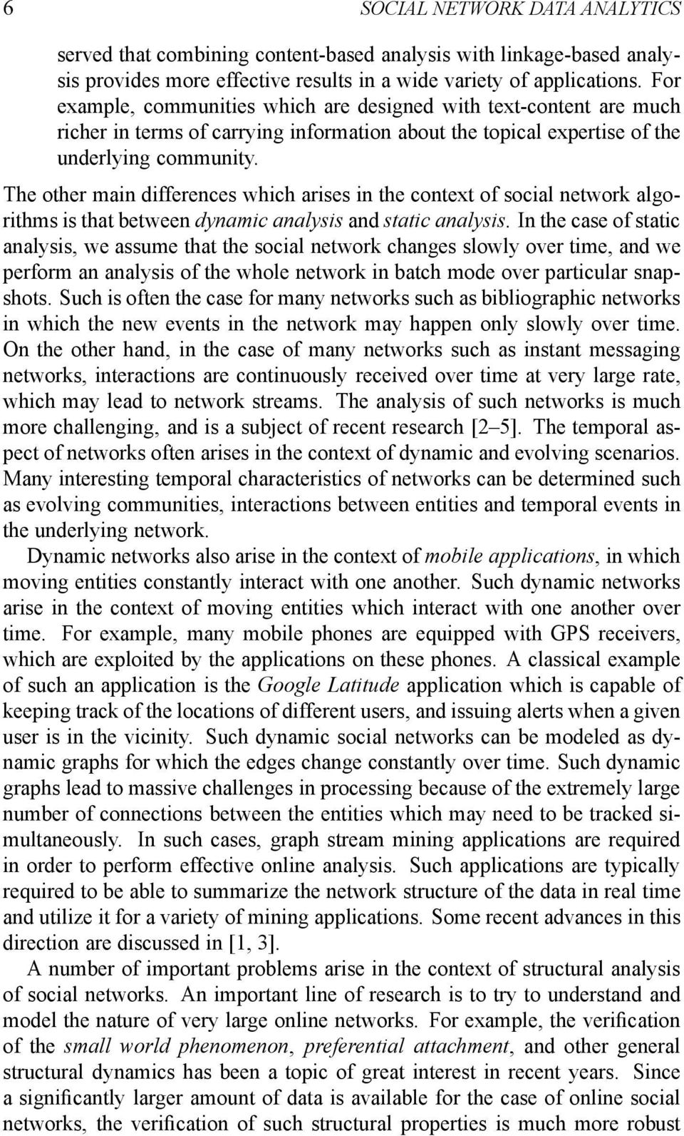 The other main differences which arises in the context of social network algorithms is that between dynamic analysis and static analysis.