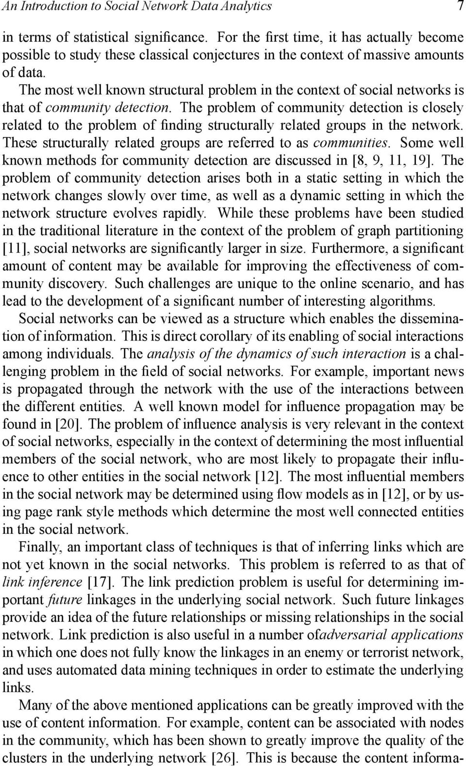 The most well known structural problem in the context of social networks is that of community detection.