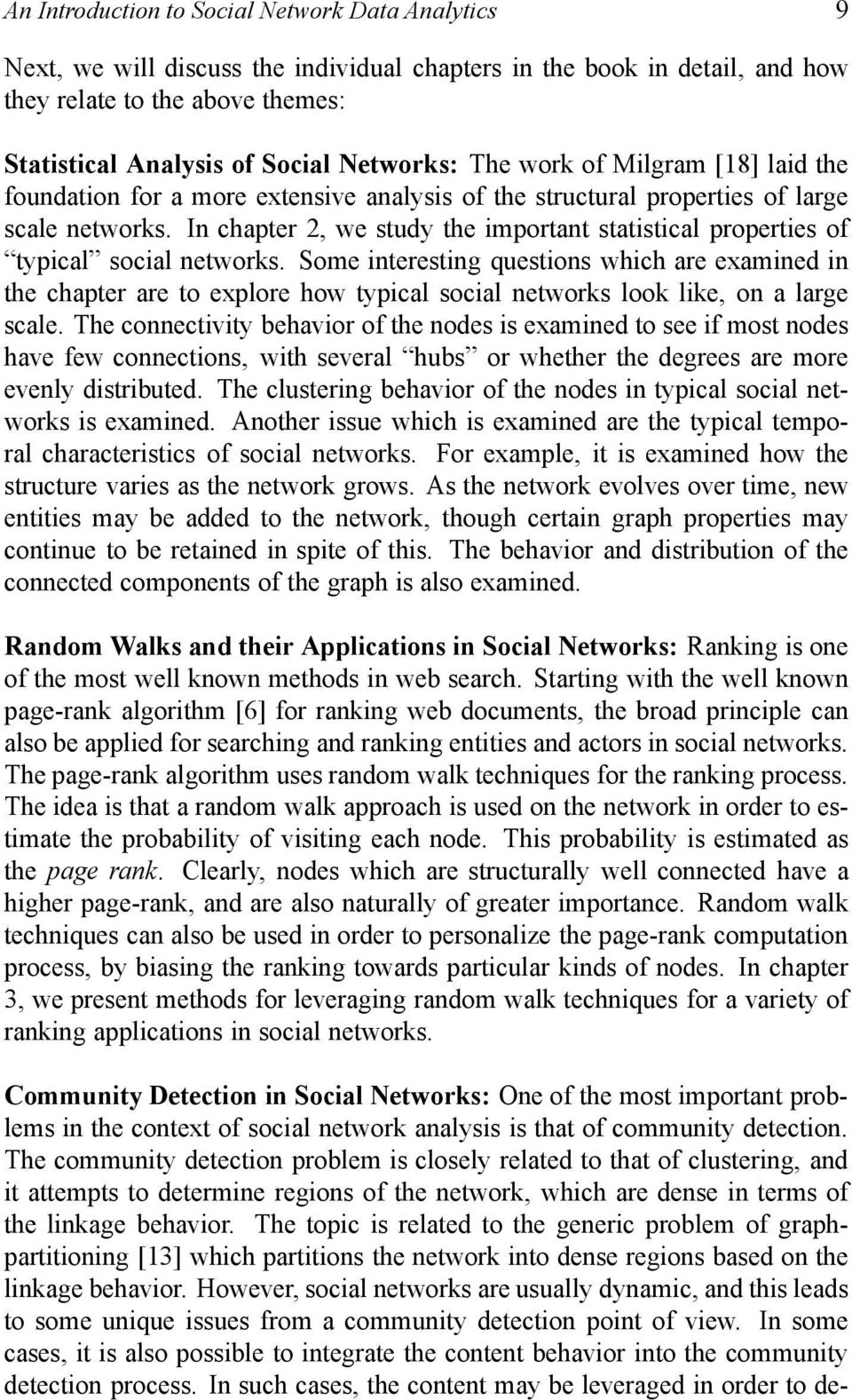 In chapter 2, we study the important statistical properties of typical social networks.