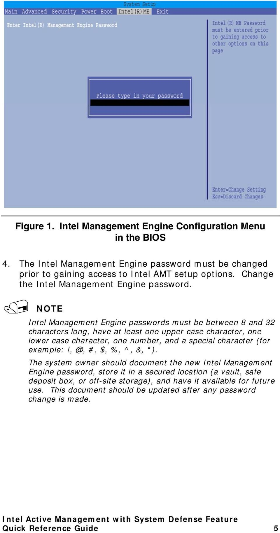 NOTE Intel Management Engine passwords must be between 8 and 32 characters long, have at least one upper case character, one lower case character, one number, and a special character (for